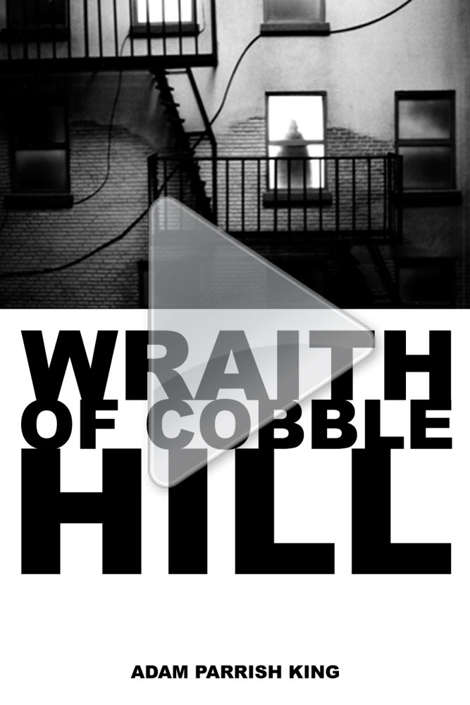 Wraith of Cobble Hill: Video